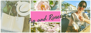 Fig and Roses-a lifestyle blog
