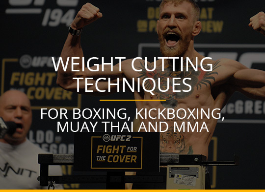 Weight Cutting Techniques for Boxing, Kickboxing, Muay Thai and MMA