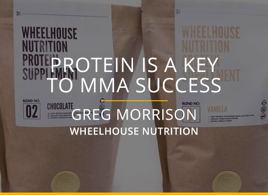 Protein Is A Key To MMA Success - Greg Morrison Wheelhouse Nutrition