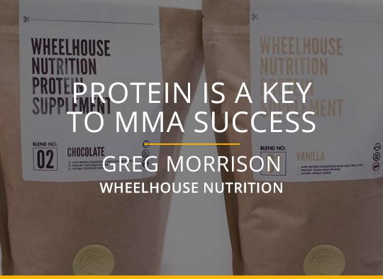 Protein Is A Key To MMA Success - Greg Morrison Wheelhouse Nutrition