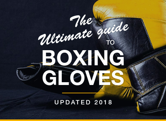 The Ultimate Guide To Boxing Gloves (Updated 2018)