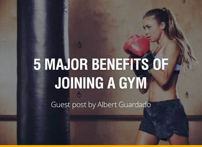 5 Major Benefits of Joining a Gym - Albert Guardado