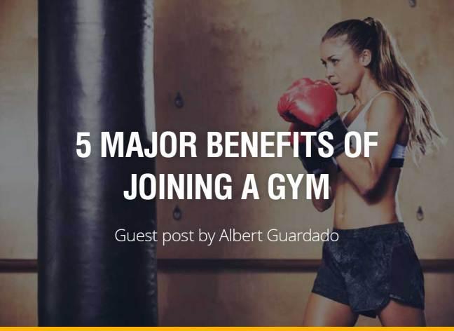 5 Major Benefits of Joining a Gym - Albert Guardado