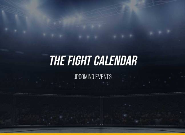 The Fight Calendar. Upcoming MMA Events