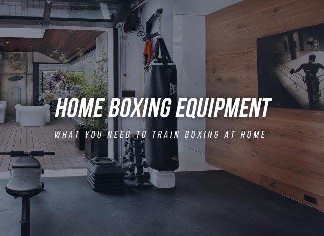 Home Boxing Equipment - What You Need To Train Boxing At Home