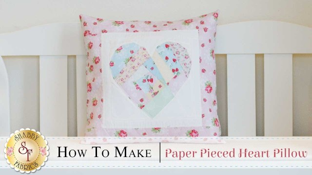 Heart Pillow Sewing Pattern How To Make A Heart Pillow With Foundation Paper Piecing A Shab
