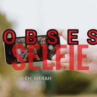 OBSES SELFIE
