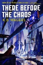 There Before the Chaos by K.B. Wagers