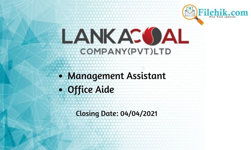 Management Assistant, Office Aide – Lanka Coal Company (Pvt) Ltd 2021 Opportunities