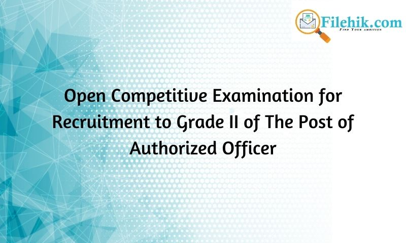 Open Competitive Examination For Recruitment To Grade Ii Of The Post Of Authorized Officer