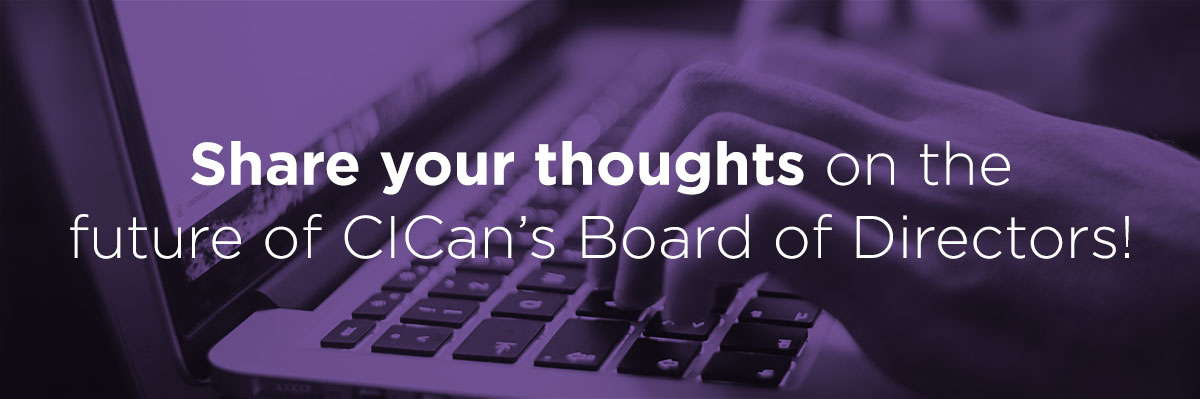 SURVEY Main Content Share your thoughts on the future of CICan's Board of Directors