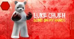 Luke Chueh's Blood On My Hands exhibition review