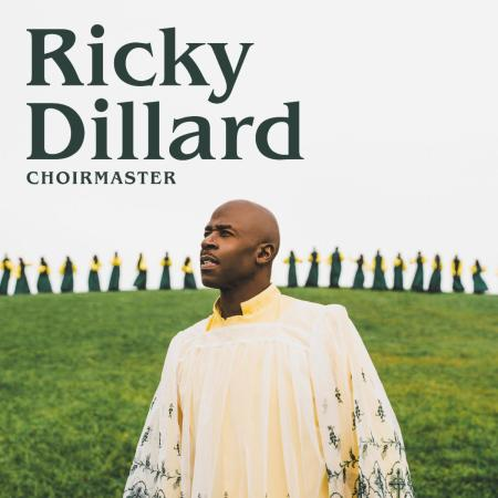"""Iconic Choir Director Ricky Dillard's Highly Anticipated New Album """"Choirmaster"""" Available for Pre-Order Today"""