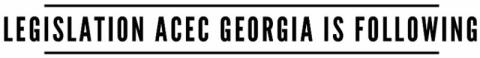 Legislation ACEC Georgia is Following