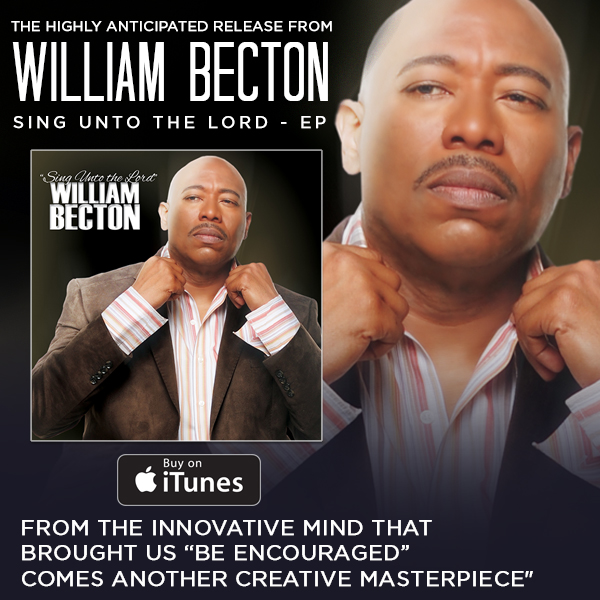 The Highly Anticipated Release From WILLIAM BECTON - SING UNTO THE LORD - Now Available ___