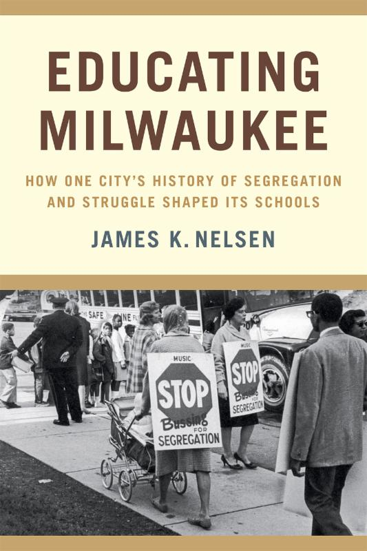 Educating Milwaukee by James K. Nelsen