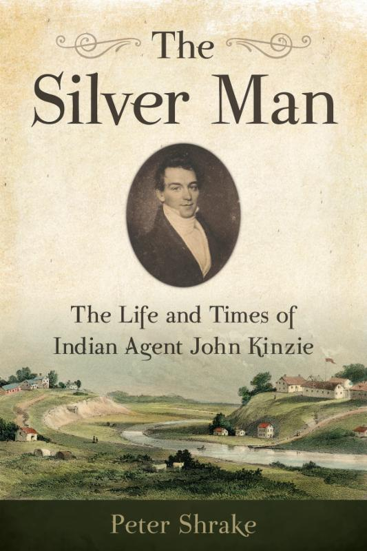 The Silver Man_ The Life and Times of Indian Agent John Kinzie