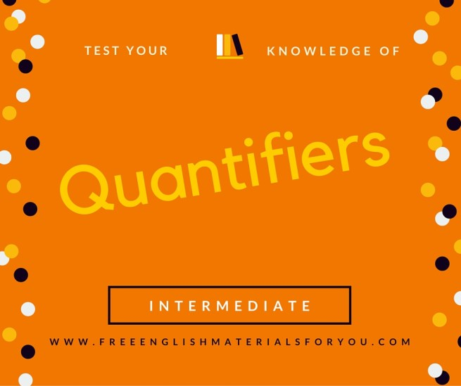 Test your knowledge of quantifiers   Free English Materials For You   femfy   Intermediate Level (1)