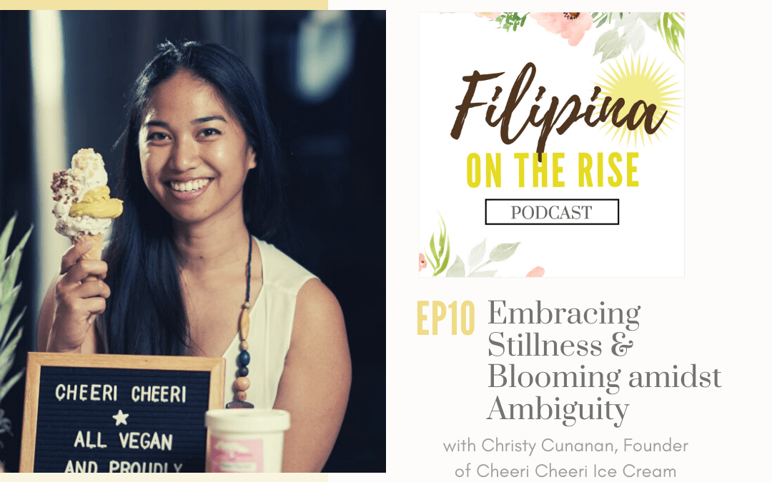 Embracing Stillness & Blooming amidst Ambiguity with Christy Cunanan, Founder of Cheeri Cheeri Ice Cream