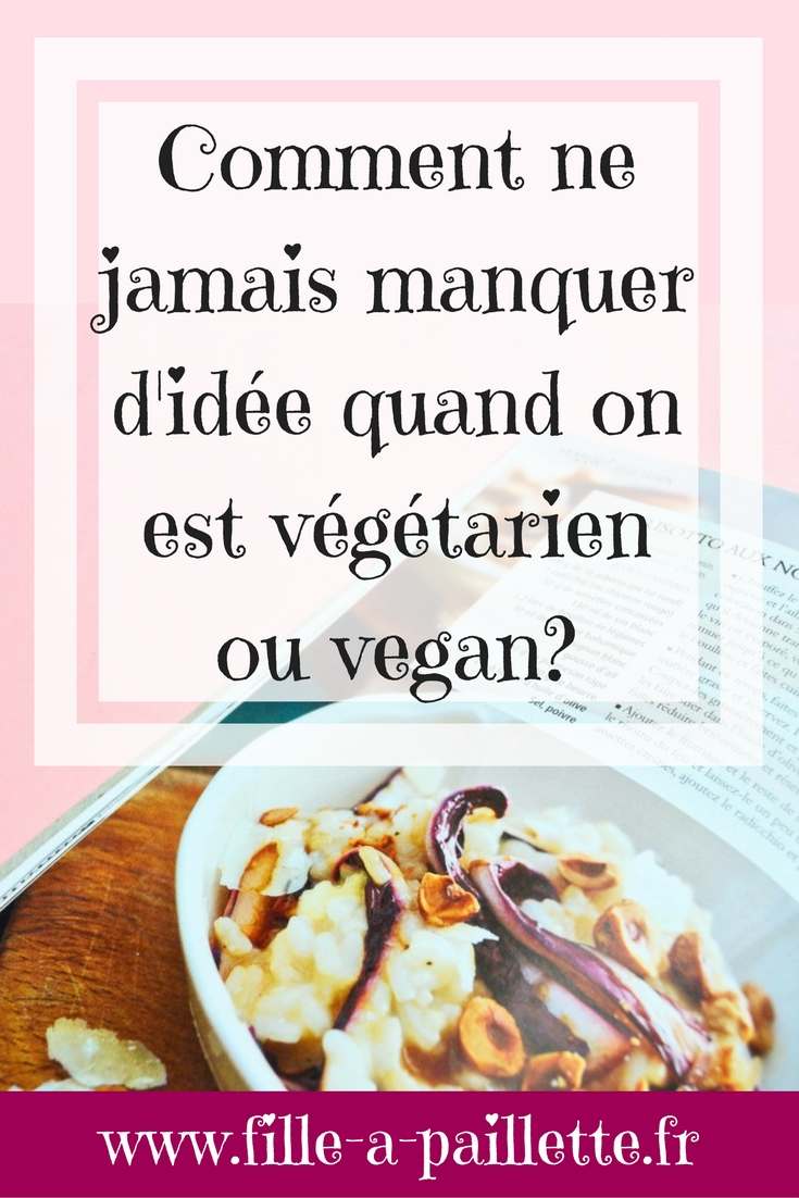 Ne jamais manquer d'inspiration quand on est végétarien ou vegan