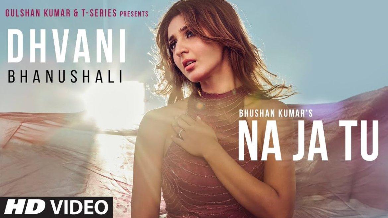 "Dhvani Bhanushali: ""NA JA TU"" Song   Bhushan Kumar   Tanishk Bagchi   New Song 2020"