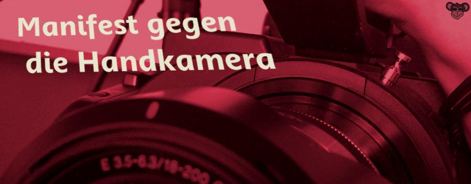 Manifest gegen die Handkamera