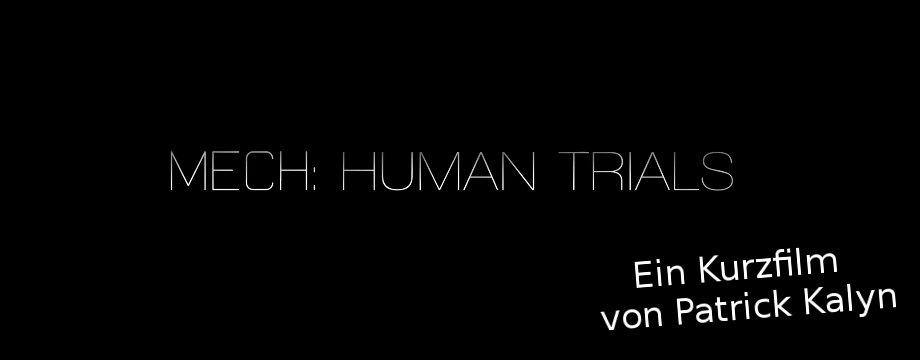 MECH: HUMAN TRIALS - Short Movie