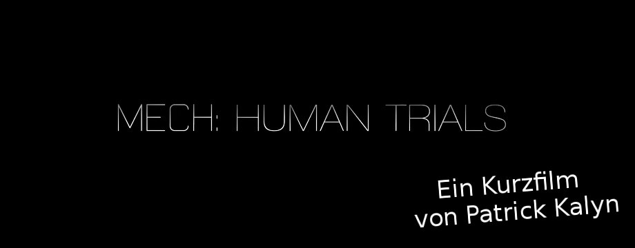 MECH: HUMAN TRIALS - Short Movie