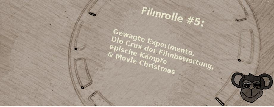 Filmrolle #5: Gewagte Experimente, Die Crux der Filmbewertung, epische Kämpfe & Movie Christmas