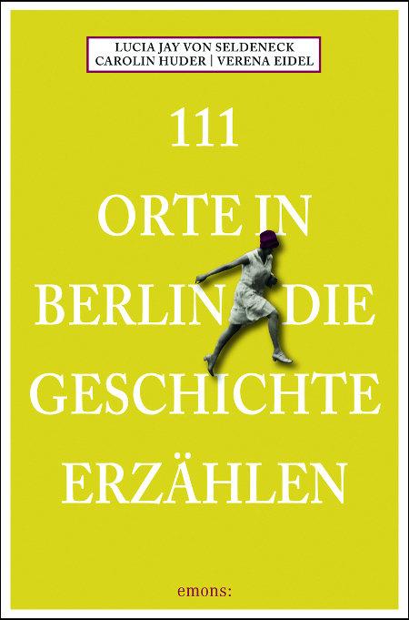 111 Orte in Berlin die Geschichte erzaehlen