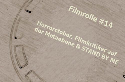 Filmrolle 14: Horrorctober, Filmkritiker auf der Metaebene & STAND BY ME
