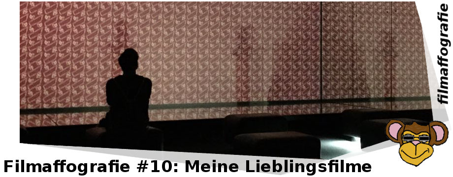 Filmaffografie #10: Meine Alltime Favorites