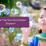 2020'de Kanal 7'de Yeni Hint Dizleri Başlıyor!