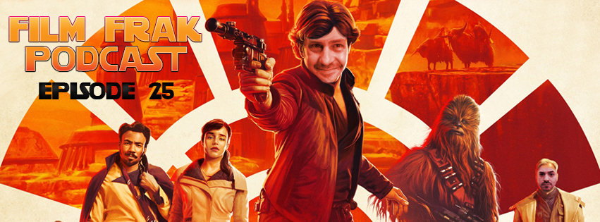 Film Frak Podcast 25: SOLO's REVENGE