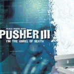 Pusher III: I'm the Angel of Death (2005)