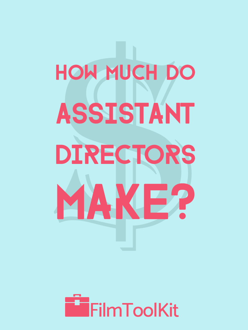 How Much Do Assistant Directors Make? - FilmToolKit