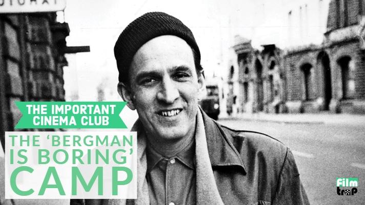 ICC #13 – The 'Bergman is Boring' Camp