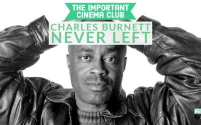 ICC #41 – Charles Burnett Never Left