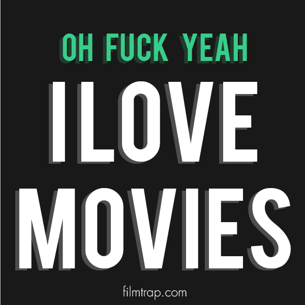 "a sharable picture for people who love movies, share this picture ""OH FUCK YEAH I LOVE MOVIES"""