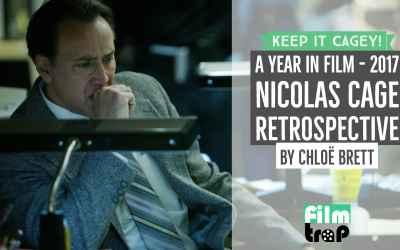 A Year in Film – 2017 Nicolas Cage Retrospective