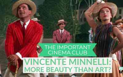ICC #109 – Vincente Minnelli: More Beauty Than Art?