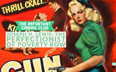 ICC#155 – Joseph H. Lewis: The Perfectionist of Poverty Row