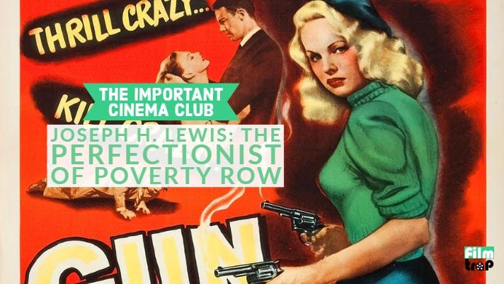ICC#155 – Joseph H. Lewis: The Perfectionist of Poverty Row