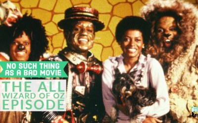 No Such Thing As A Bad Movie #19: The All Wizard of Oz Episode