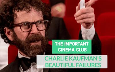ICC #225 – Charlie Kaufman's Beautiful Failures