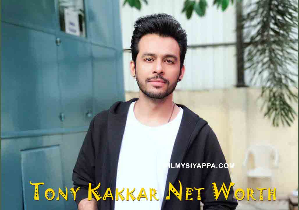 Tony Kakkar Net Worth 2020 In Rupees