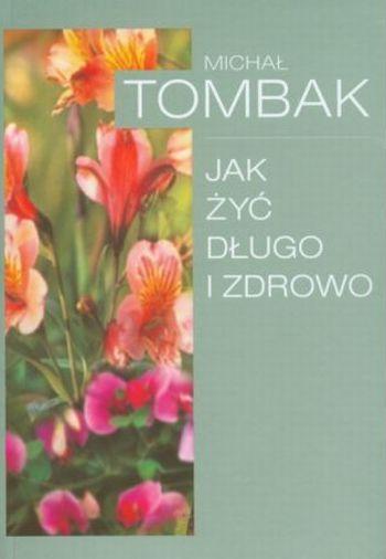 Jak żyć długo i zdrowo - Michał Tombak