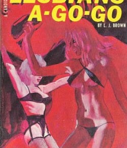 Lesbians A-Go-Go And Other Sordid Covers From Queer Pulp Fiction