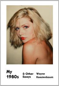 Wayne Koestenbaum's 'My 1980s & Other Essays' Encourages My Inner Fangirl