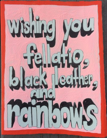 Paul Rizzo Wishing you fellatio, black leather, and rainbows, 2016 Acrylic, mixed media on paper 6 ½ x 5 inches (Image courtesy of the artist)